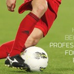 How to Become a Professional Football (Soccer) Player: 10 Steps (Part 2)