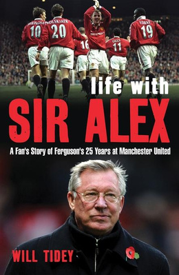 Will Tidey - Life with Sir Alex