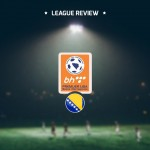 Premier League – Bosnia and Herzegovina (League Review)