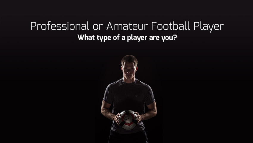 Amateur or professional? What type of a player are you.